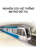 Nghiên cứu hệ thống Metro đô thị