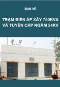 Cấp điện-Hồ sơ thiết kế trạm biến áp xây 750KVA và tuyến cáp ngầm 24KV