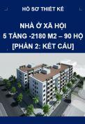 Công trình nhà ở xã hội - 5 tầng  - 90 hộ – Phần 2: Kết cấu