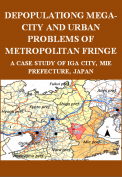 Depopulating Mega-city and Urban Problems of Metropolitan Fringe: A Case Study of Iga City, Mie Prefecture, Japan