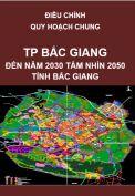 Điều chỉnh Quy hoạch chung thành phố Bắc Giang – tỉnh Bắc Giang đến năm 2030, tầm nhìn đến năm 2050