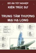 Đồ án tốt nghiệp kiến trúc sư công trình – Trung tâm thương mại Hạ Long – Quảng Ninh