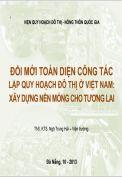 Đổi mới toàn diện công tác lập quy hoạch đô thị ở Việt Nam: Xây dựng nền móng cho tương lai