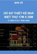 Hồ sơ đầy đủ bản vẽ thiết kế công trình biệt thự –17m x 25m, 3 tầng nổi và 1 tầng hầm