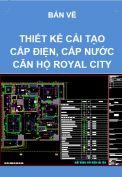 Hồ sơ mẫu bản vẽ thiết kế cải tạo cấp điện, cấp nước cho căn hộ thuộc chung cư Royal City