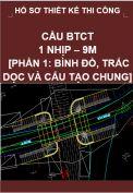 Hồ sơ thiết kế bản vẽ thi công cầu BTCT 1 nhịp, dài 9M-Phần 1: Bình đồ, trắc dọc và cấu tạo chung cầu