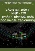Hồ sơ thiết kế bản vẽ thi công cầu BTCT dầm T, 1 nhịp, dài 12M- Phần 1: Bình đồ, trắc dọc và cấu tạo chung cầu