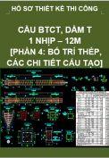 Hồ sơ thiết kế bản vẽ thi công cầu BTCT dầm T, 1 nhịp, dài 12M- Phần 4: Bố trí thép, các chi tiết cấu tạo