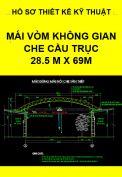 Hồ sơ thiết kế kỹ thuật mái vòm thép không gian che cầu trục 0.5 tấn – Kích thước 28.5M x 69M