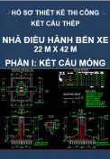 Hồ sơ thiết kế thi công kết cấu thép công trình Nhà điều hành bến xe – Kích thước 22M x 42M- Phần I: Kết cấu móng