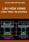 Hồ sơ thiết kế thi công Lầu Hóa Vàng của công trình tín ngưỡng