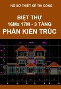 Hồ sơ thiết kế thi công nhà Biệt Thự, kích thước 16M x 17M – 3 tầng – Phần Kiến Trúc