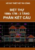 Hồ sơ thiết kế thi công nhà Biệt Thự, kích thước 16M x 17M – 3 tầng – Phần Kết Cấu