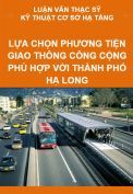 Luận văn thạc sỹ - Lựa chọn phương tiện giao thông công cộng phù hợp với thành phố Hạ Long đến năm 2020
