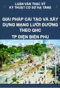 Luận văn thạc sỹ - Nghiên cứu một số giải pháp về cải tạo và xây dựng mạng lưới đường theo quy hoạch chung thành phố Điện Biên Phủ