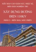 Mẫu báo cáo giám sát, nhật ký, biên bản nghiệm thu Đối với dự án Xây dựng đường điện 110KV – Phần 2: Biên bản, mẫu phiếu