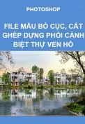 Photoshop – File mẫu, bố cục, cắt, ghép dựng phối cảnh công trình biệt thự ven hồ