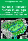 Quy hoạch chi tiết xây dựng tỷ lệ 1/500 -Dự án quần thể sân golf, khách sạn 5 sao, khu nghỉ dưỡng cao cấp và dịch vụ giải trí - Tại Khu vực Ao Tiên – xã Hạ Long – huyện Vân Đồn - tỉnh Quảng Ninh