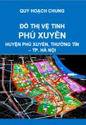Quy hoạch chung đô thị vệ tinh Phú Xuyên đến năm 2030 – Đô thị vệ tinh Phú Xuyên, Đô thị vệ tinh Thường Tín, thành phố Hà Nội