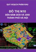 Quy hoạch phân khu đô thị N10 – tỷ lệ 1/2.000 – Hà Nội