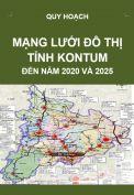 Quy hoạch phát triển mạng lưới đô thị tỉnh KONTUM đến năm 2020- định hướng đến năm 2025