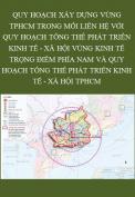 Quy hoạch xây dựng vùng TPHCM trong mối liên hệ với quy hoạch tổng thể phát triển kinh tế - xã hội vùng kinh tế trọng điểm phía nam và quy hoạch tổng thể phát triển kinh tế - xã hội TPHCM