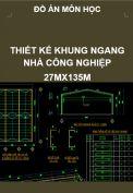 Thiết kế khung ngang thép nhà công nghiệp – Kích thước 27mx135m
