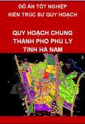 Đồ án tốt nghiệp kiến trúc sư quy hoạch – Quy hoạch chung thành phố Phú Lý tỉnh Hà Nam đến năm 2030