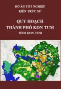 Đồ án tốt nghiệp kiến trúc sư – Quy hoạch thành phố Kon Tum – Tỉnh Kon Tum đến năm 2030