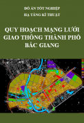 Đồ án tốt nghiệp kỹ thuật hạ tầng đô thị - Quy hoạch mạng lưới giao thông thành phố Bắc Giang