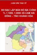 Đo đạc thành lập bản đồ địa chính tỷ lệ 1:1000, 1:2000 khu vực xã Cam Hải Đông huyện Cam Lâm tỉnh Khánh Hòa