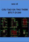 Bản vẽ chi tiết Ga thăm thu BTCT cống D1200