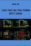 Bản vẽ chi tiết Ga thăm thu BTCT cống D600