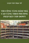 Luận văn cao học – Nghiên cứu biện pháp thi công tầng hầm nhà cao tầng theo phương pháp bán Top-Down sử dụng hệ ván khuôn tấm lớn tự hạ