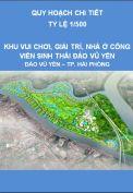 QH chi tiết 1/500 Khu vui chơi giải trí, nhà ở và công viên sinh thái đảo Vũ Yên – Đảo Vũ Yên – TP Hải Phòng - Quy mô 872 ha