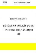 TCXDVN 329 : 2004 Bê tông và vữa xây dựng - Phương pháp xác định pH do Bộ Xây dựng ban hành theo quyết định số 29 / 2004 / QĐ-Bộ Xây dựng ngày 10 / 12 / 2004.