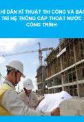 Chỉ dẫn kỹ thuật thi công và quy trình bảo trì hệ thống cấp thoát nước công trình