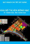 Quy hoạch chi tiết xây dựng tỷ lệ 1/500, Khu Đô thị mới ven sông Hạc, thành phố Thanh Hoá, tỉnh Thanh Hoá