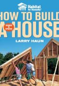 Habitat for humility - How to Build a House