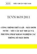 TCVN 8639:2011 Công trình thủy lợi – máy bơm nước – yêu cầu kỹ thuật và phương pháp khảo nghiệm các thông số máy bơm
