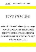 TCVN 8785-1:2011 Sơn và lớp phủ bảo vệ kim loại - phương pháp thử trong điều kiện tự nhiên - phần 1: hướng dẫn đánh giá hệ sơn và lớp phủ bảo vệ kim loại