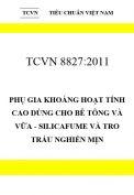 TCVN 8827:2011 Phụ gia khoáng hoạt tính cao dùng cho bê tông và vữa - silicafume và tro trấu nghiền mịn