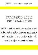 TCVN 8920-1:2012 Hàn - kiểm tra nghiệm thu các máy hàn chùm tia điện tử - phần 1: nguyên tắc và điều kiện nghiệm thu