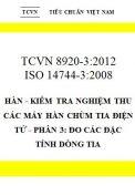 TCVN 8920-3:2012 Hàn - kiểm tra nghiệm thu các máy hàn chùm tia điện tử - phần 3: đo các đặc tính dòng tia