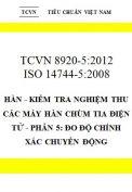 TCVN 8920-5:2012 hàn - kiểm tra nghiệm thu các máy hàn chùm tia điện tử - phần 5: đo độ chính xác chuyển động