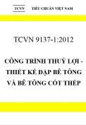 TCVN 9137:2012 Công trình thuỷ lợi - thiết kế đập bê tông và bê tông cốt thép