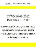 TCVN 9469 : 2012 ISO 10473 : 2000 không khí xung quanh - xác định khối lượng bụi trên vật liệu lọc - phương pháp hấp thụ tia bêta