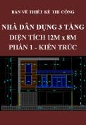 Bản vẽ thiết kế thi công nhà dân dụng 3 tầng 12mx8m - Phần 1: Kiến trúc