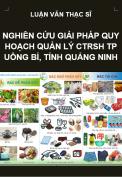 Nghiên cứu giải pháp quy hoạch quản lý chất thải rắn sinh hoạt tại thành phố Uông Bí, tỉnh Quảng Ninh