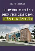 Hồ sơ thiết kế Showroom 2 tầng, diện tích 22m x 29m – Phần 1: Kiến trúc